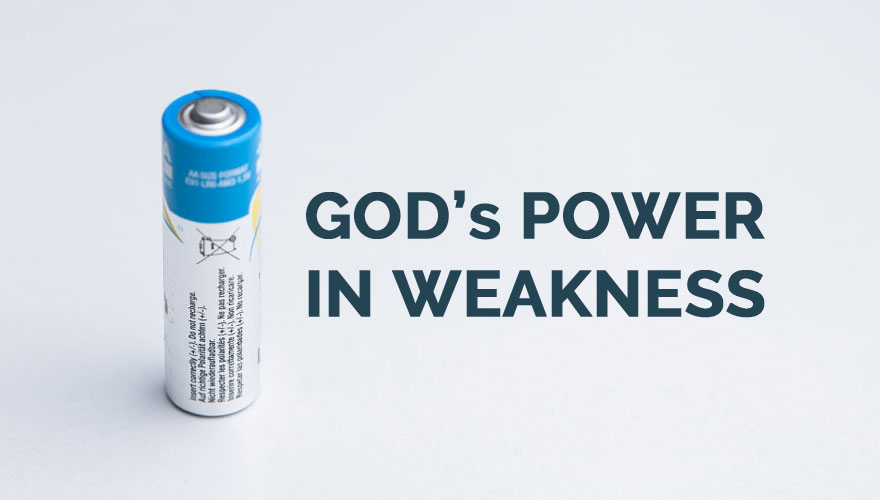 Sermon Series: God's Power In Weakness