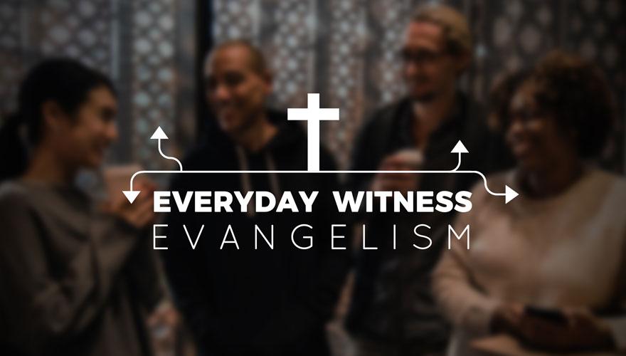 Everyday Witness - Evangelism
