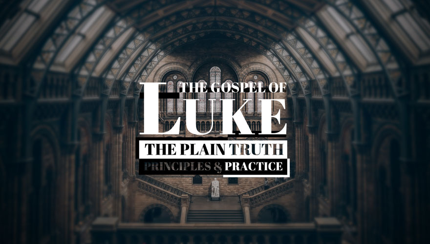 Luke 6-7: The Plain Truth: Principles and Practice