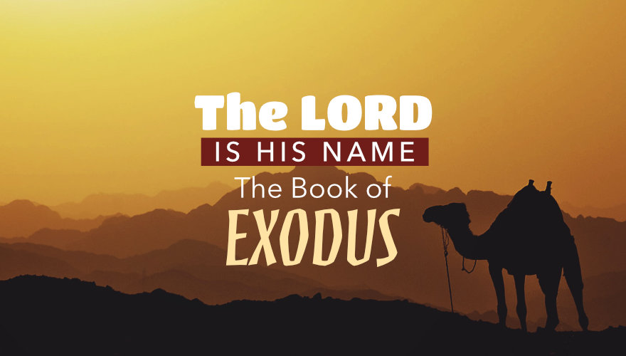 The LORD is His Name - The Book of Exodus