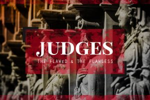 Book of Judges: Flawed and Flawless
