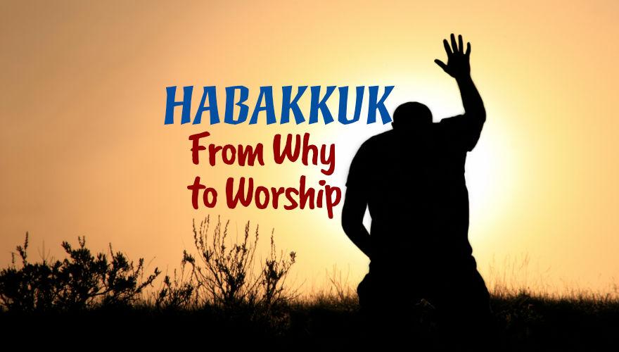 Habakkuk - From Why to Worship