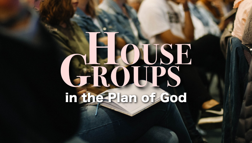 House Groups in the Plan of God