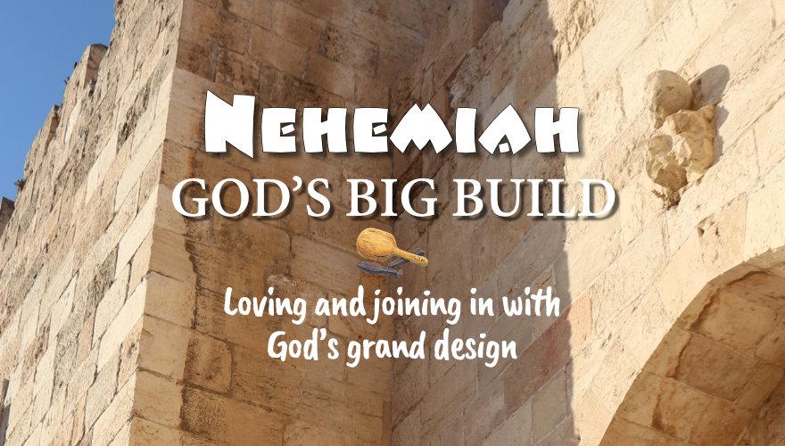 Nehemiah – God's Big Build
