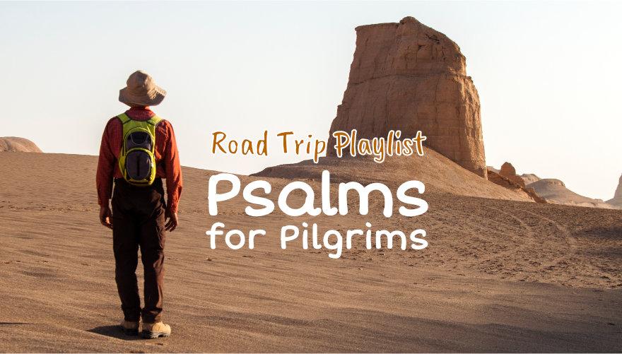 Road Trip Playlist - Psalms for Pilgrims