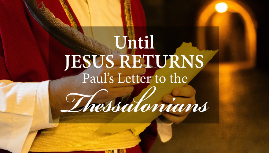 Until Jesus Returns - Thessalonians