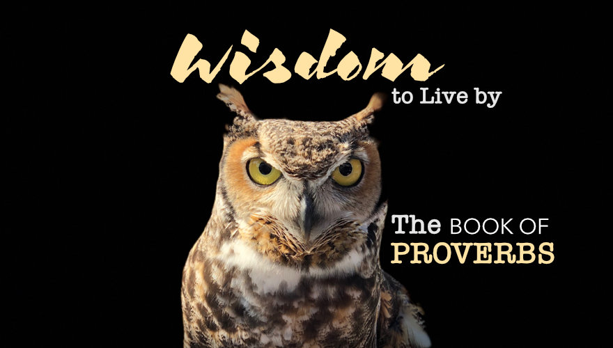 Wisdom to Live by - The Book of Proverbs